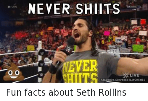 Never Shits Fun Facts Seth Rollins Meme
