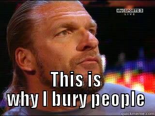 This Is Why I Bury Triple H Meme