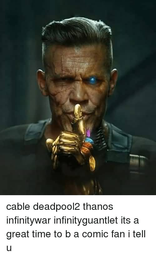 Cable Deadpool 2 Thanos Infinity War Cable Meme