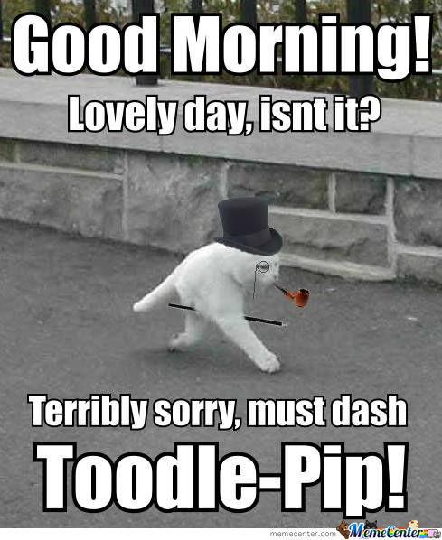Good Morning! Lovely Day, Isn't It Good Day Meme