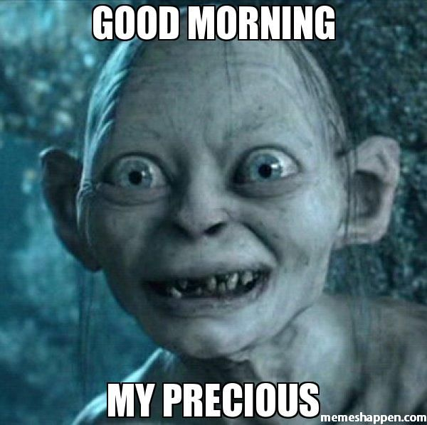 Good Morning My Precious Good Morning Meme