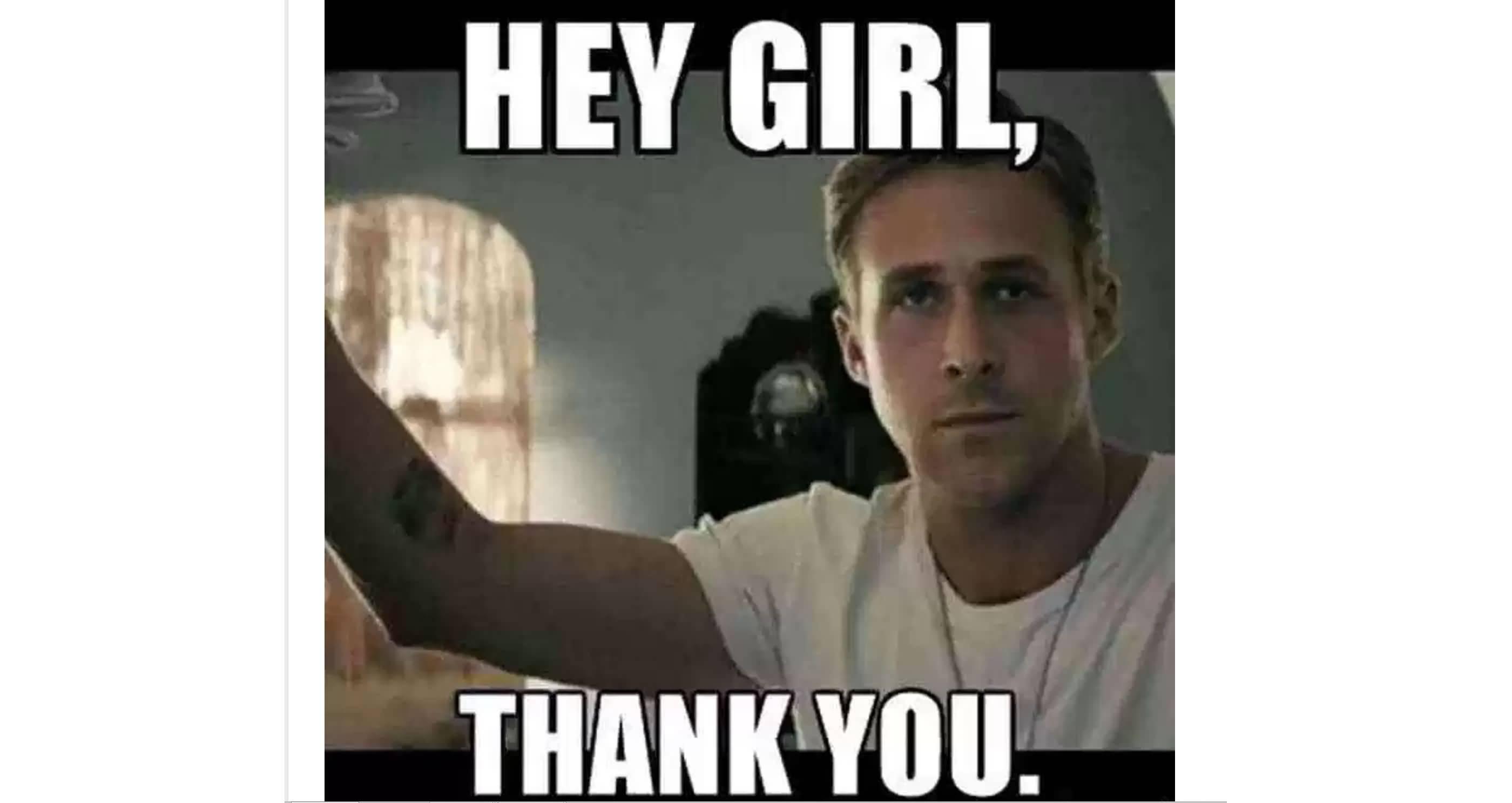 Hey Girl Thank You Thank You Meme