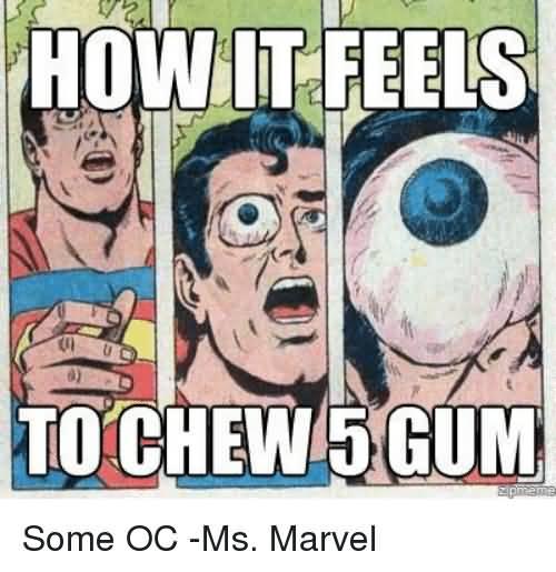 How It Feels To Chew 5 Gum Ms. Marvel Meme