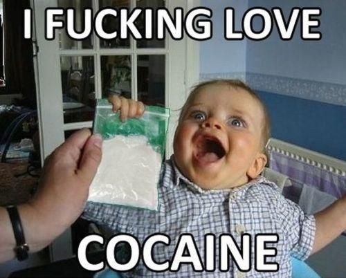 I Fucking Love Cocaine Addicted Meme
