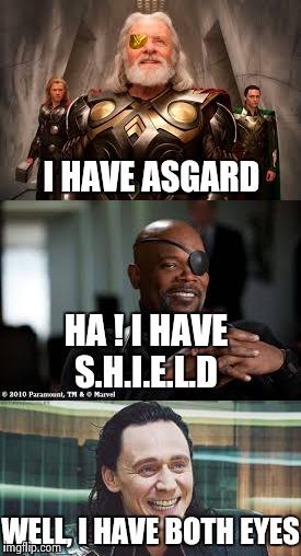 I Have Asgard Ha ! I Have Nick Fury Meme