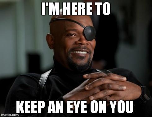 I'm Here To Keep Nick Fury Meme