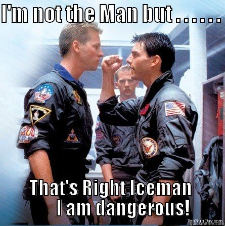 I'm Not The Man But Iceman Meme