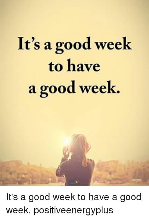 It's A Good Week To Have Good Week Meme