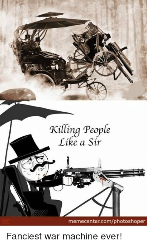 Killing People Like A Sir War Machine Meme