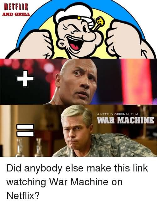 Netflix and Grill Plus Rock Equal To War Machine War Machine Meme