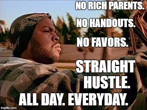 No Rich Parents No Handouts Good Day Meme