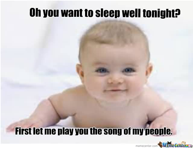 Oh You Want To Sleep Baby Meme