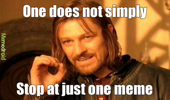 One Does Not Simply Addicted Meme