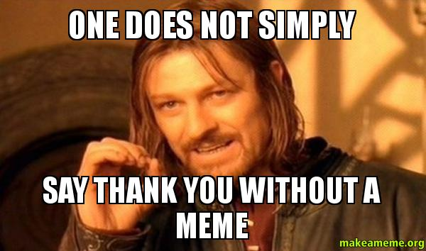 One Does Not Simply Say Thank You Meme