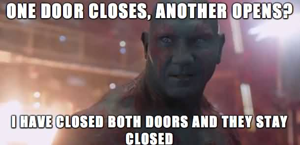 One Door Closes Another Drax the Destroyer Meme