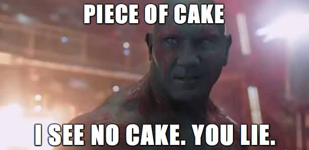 Piece Of Cake I See Drax the Destroyer Meme