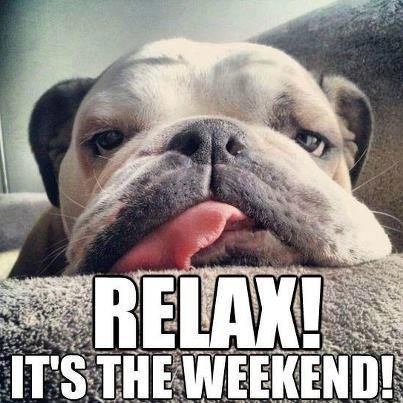 Relax! It's The Weekend! Good Week Meme