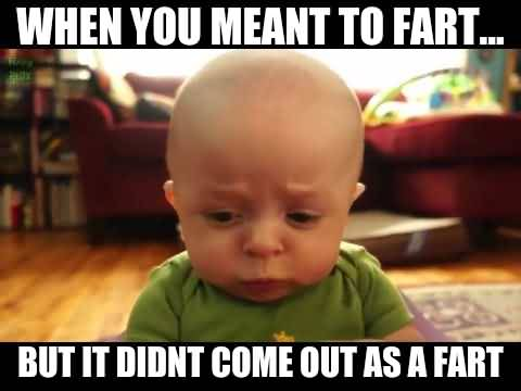When You Meant To Fart Baby Meme