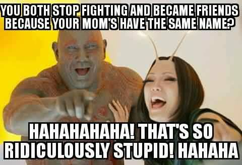 You Both Stop Fighting And Drax the Destroyer Meme