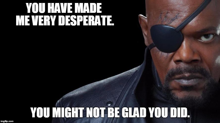 You Have Made Me Nick Fury Meme