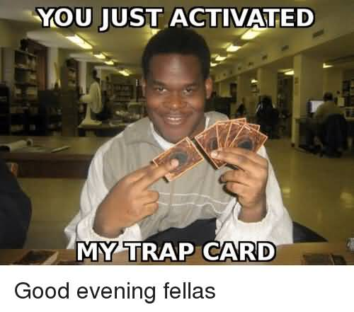 You Just Activated My Trap Card Good Evening Meme
