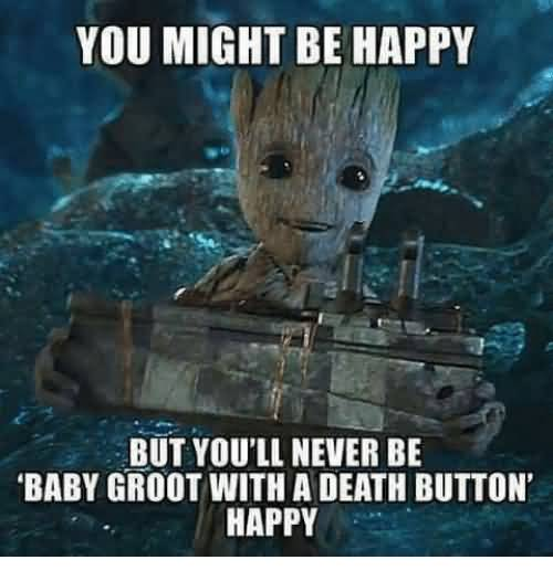 You Might Be Happy Groot Meme
