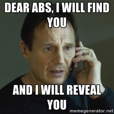 Dear Abs I Will Find Abs In A Day Meme