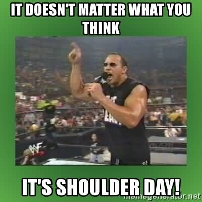 It Doesn't Matter What Shoulder Day Meme