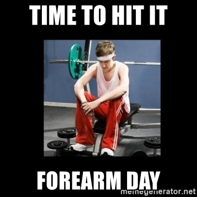 Time To Hit It Forearm Day Meme