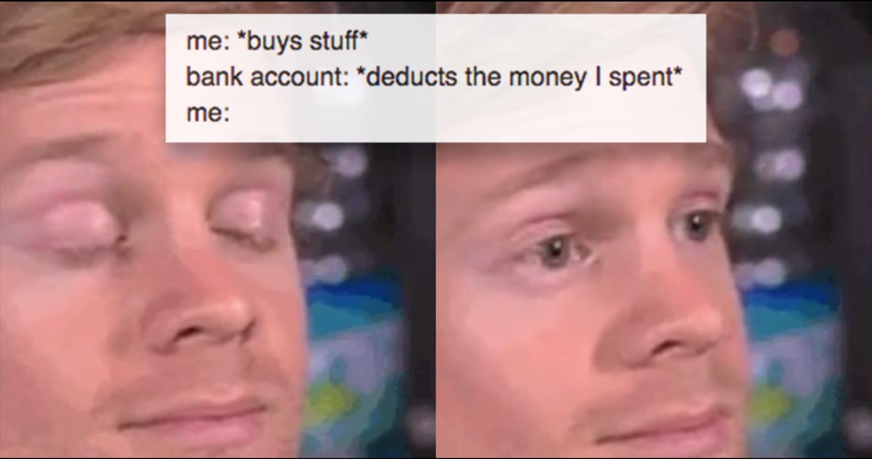 Bank Account Deducts The Blinking Guy Meme