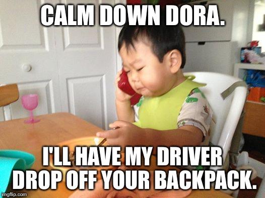 Calm Down Dora I'll Backpack Meme