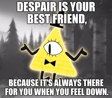 Despair Is Your Best Bill Cipher Meme