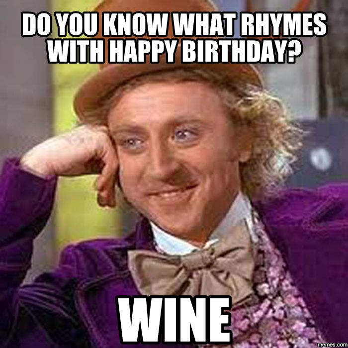 Do You Know What Rhymes With Happy Birthday Wine Birthday Meme