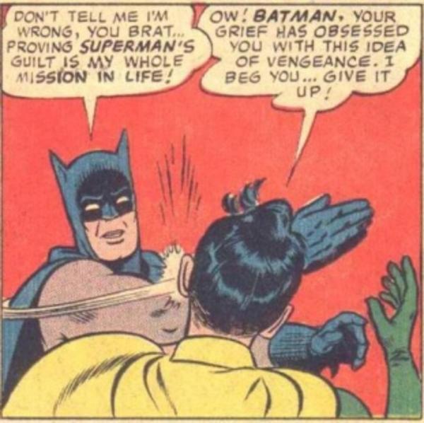 Don't Tell Me I'm Wrong Batman Slapping Robin Memes