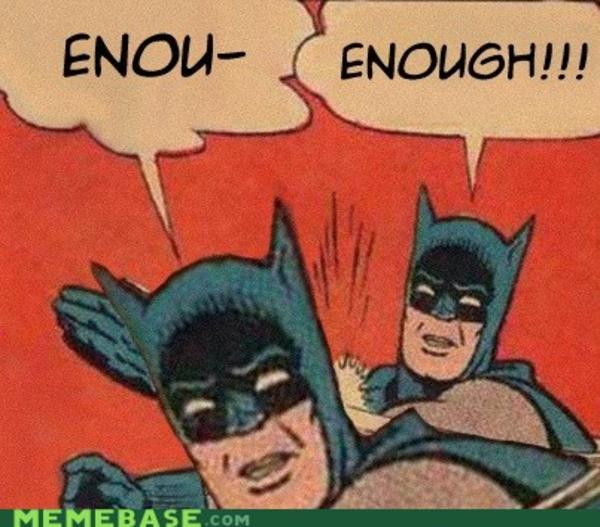 Enou Enough!!! Batman Slapping Robin Memes