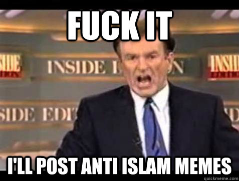 Fuck It I'll Post Anti Islam Memes