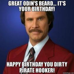 Great Odin's Beard.. It's Your Birthday! Happy Birthday You Dirty Pirate Hooker! Birthday Meme