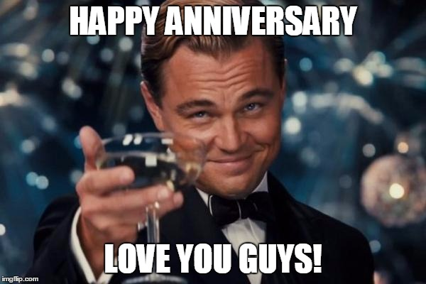 Happy Anniversary Love You Guys! Anniversary Meme