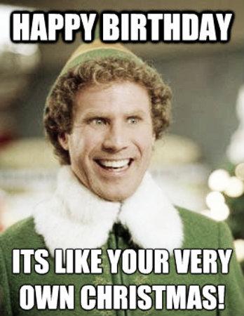 Happy Birthday Its Like Your Very Own Christmas! Birthday Meme