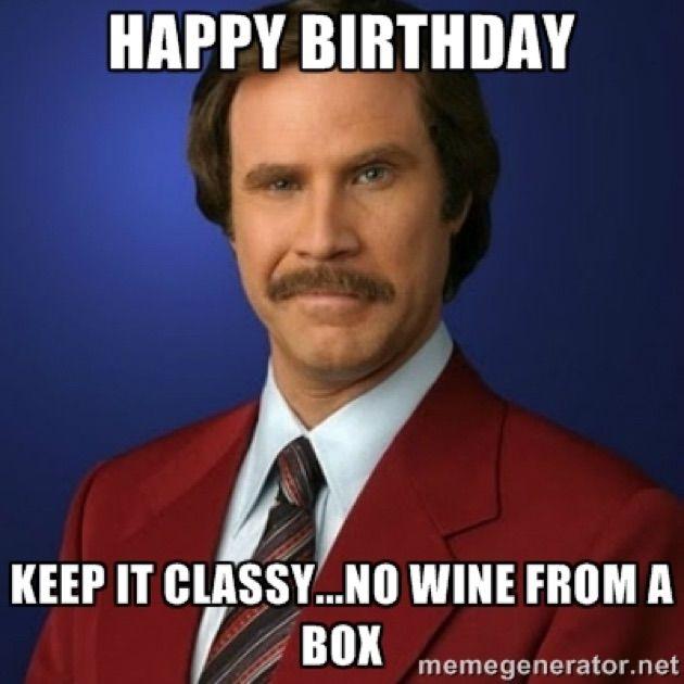 Happy Birthday Keep It Classy No Wine From A Box Birthday Meme