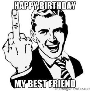 Happy Birthday My Best Best Friend Happy Birthday Meme