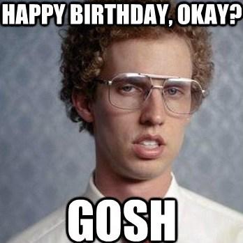 Happy Birthday Okay Gosh Birthday Meme