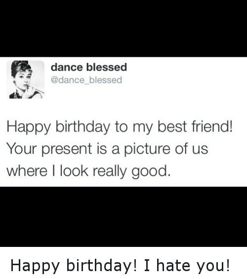 Happy Birthday To My Best Friend Happy Birthday Meme
