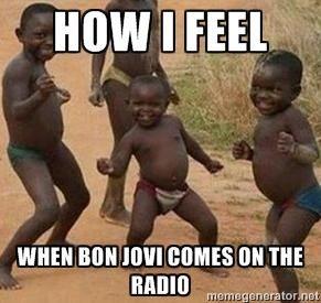How I Feel When Bon Jovi Memes
