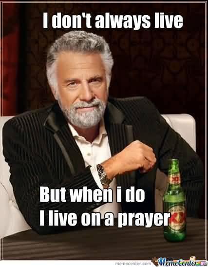 I Don't Always Live Bon Jovi Memes