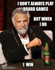 I Don't Always Play Board Game Meme