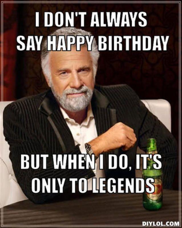 I Don't Always Say Birthday Memes