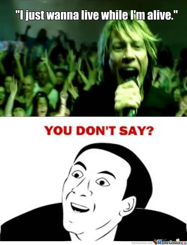 I Just Wanna Live Bon Jovi Memes