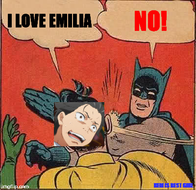 I Love Emilia No! Batman Slapping Robin Memes