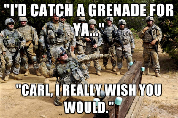 I'd Catch A Grenade Army Carl Memes